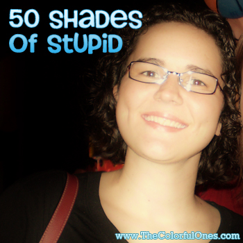 50 Shades of Stupid The Colorful Ones
