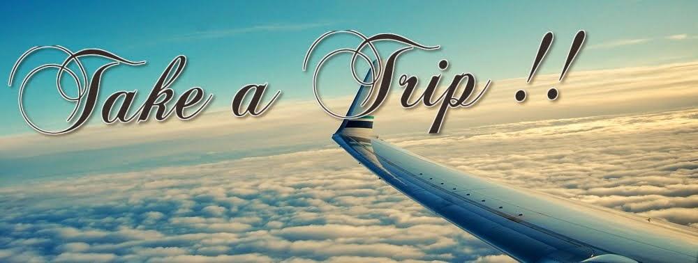 Take a Trip !!