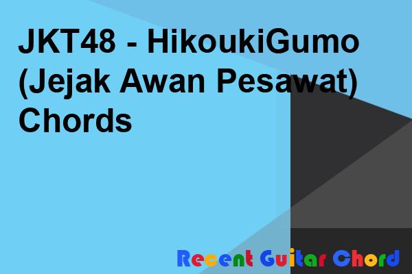 JKT48 - HikoukiGumo (Jejak Awan Pesawat) Chords