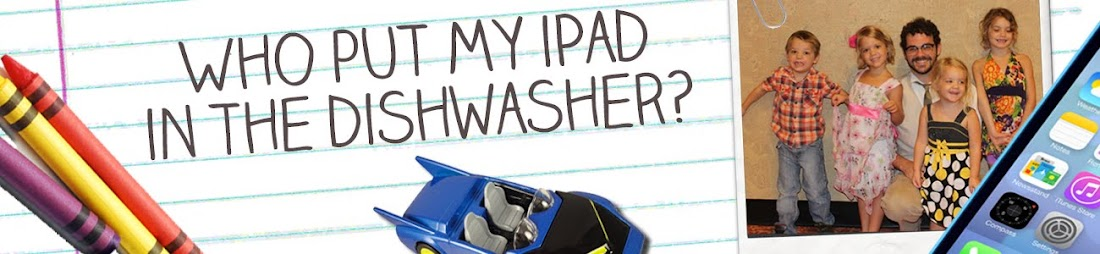 Who put my iPad in the dishwasher?