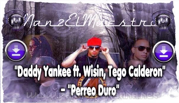 ESTRENO - Daddy Yankee ft. Wisin, Tego Calderon – Perreo Duro