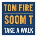 "TOM FIRE ""Take a Walk"" feat. SOOM T"