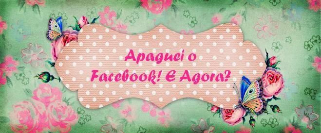 Apaguei o Facebook! E agora?