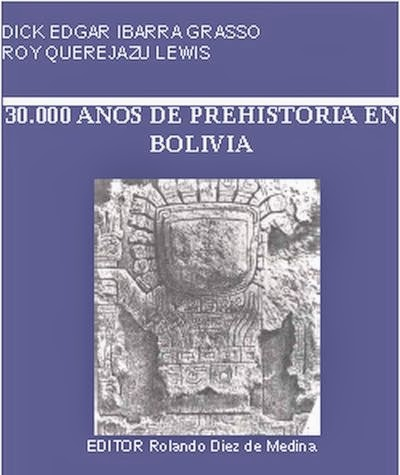 30.000 Años de Prehistoria en Bolivia de Edgar Ibarra Grasso y Roy Querejazu Lewis