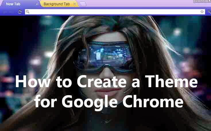 How to Create a Theme for Google Chrome