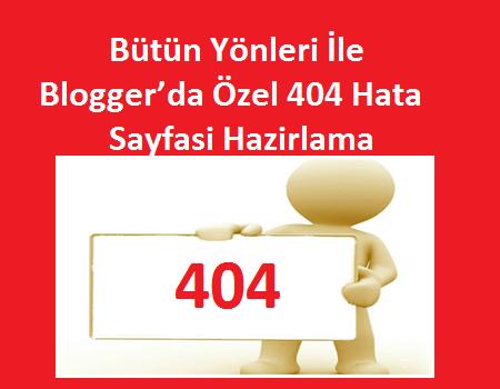 Bütün Yönleri İle Blogger'da Özel 404 Hata Sayfasi Hazirlama