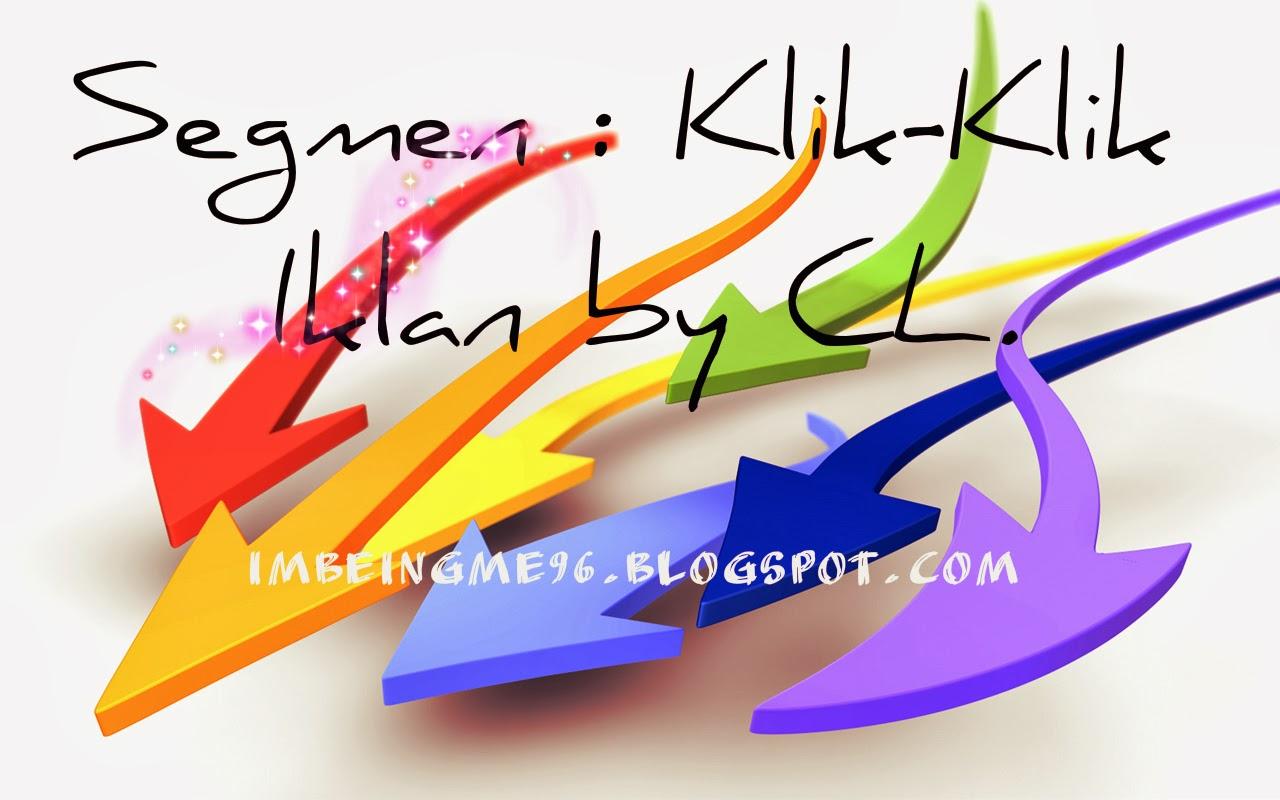 http://imbeingme96.blogspot.com/2014/01/segmen-klik-klik-iklan-by-cl.html