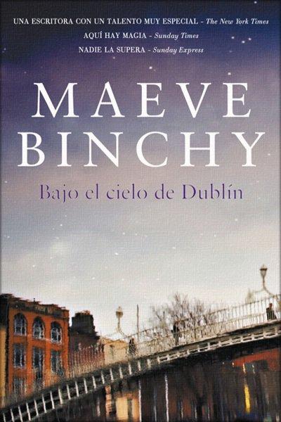 Bajo el cielo de Dublín - Maeve Binchy [Multiformato | Español | 1.95 MB]