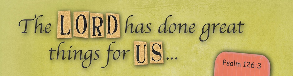 The LORD has done great things for us...