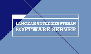 Langkah Kebutuhan Perangkat Lunak Server