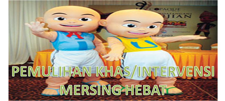 PEMULIHAN KHAS/ INTERVENSI MERSING HEBAT