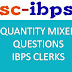 MIXED QUANTITY PRACTICE QUESTIONS FOR IBPS CLERK MAINS