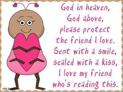 God in heaven, god above, please protect the friend I love.