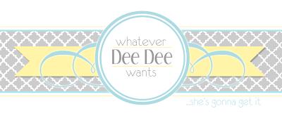 Whatever Dee-Dee wants, she's gonna get it