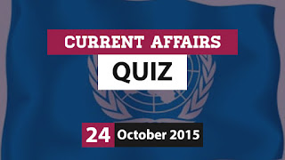 Current Affairs Quiz 24 October 2015