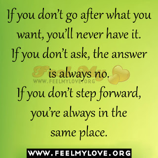 If you don't go after what you want, you'll never have it