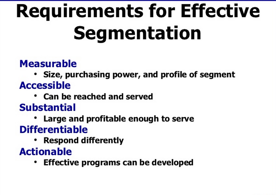 effective segmentation and marketing strategies on Given that the segmentation is essentially concerned with identifying groups with different needs and wants, it is vital that the segmentation base is meaningful and that different preferences or needs show clear variations in market behaviour and response to individually designed marketing mixes.