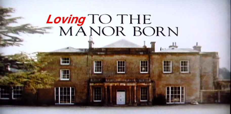 Loving To The Manor Born