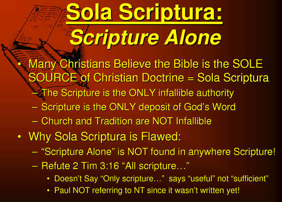 sola scriptura Sola scriptura: a blueprint for anarchy the catholic case against sola scripture may be summarized by saying that sola scripture is unhistorical, unbiblical and unworkable.