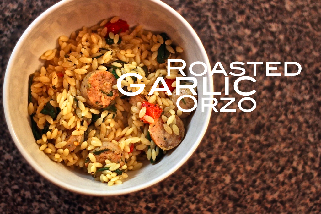 Jenessa's Dinners: Roasted Garlic Orzo with Chicken Sausage