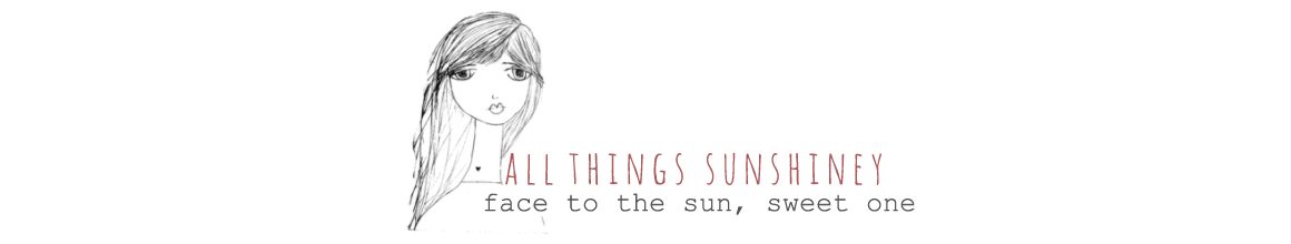 All Things Sunshiney | Face to the Sun, Sweet One