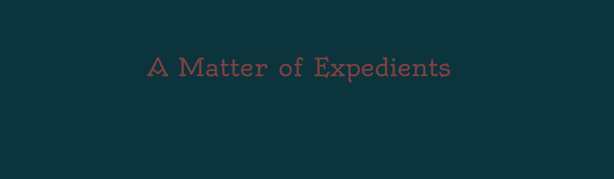 A Matter of Expedients
