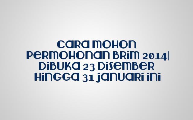 brim januari 2014, Cara Mohon Permohonan BRIM 2014, Permohonan BRIM
