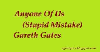 Anyone Of Us (Stupid Mistake) - Gareth Gates Lyrics