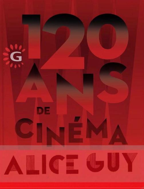 Gaumont 120 ans; Alice Guy depuis que le cinéma existe exposition CentQuatre -Paris