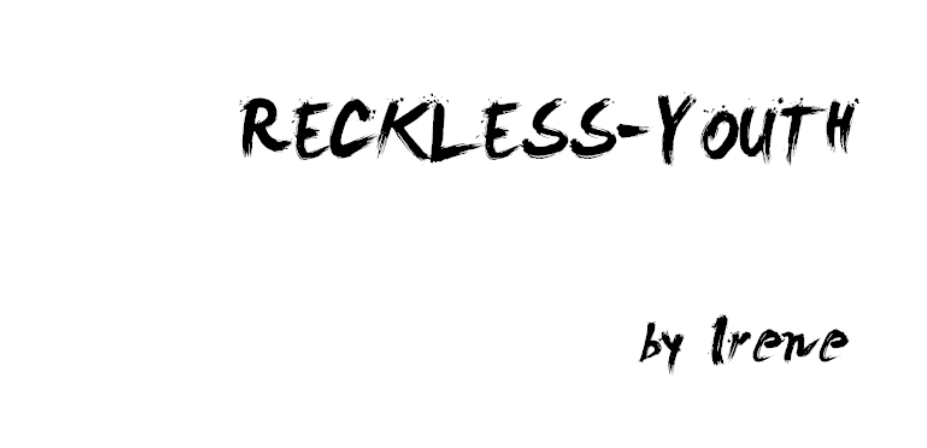 [ Reckless Youth ]