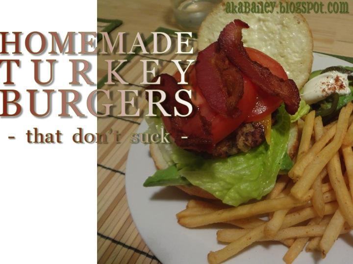aka Bailey: Homemade Turkey Burgers That Don't Suck