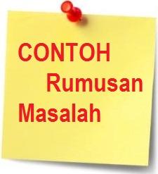 CONTOH RUMUSAN MASALAH KARYA ILMIAH