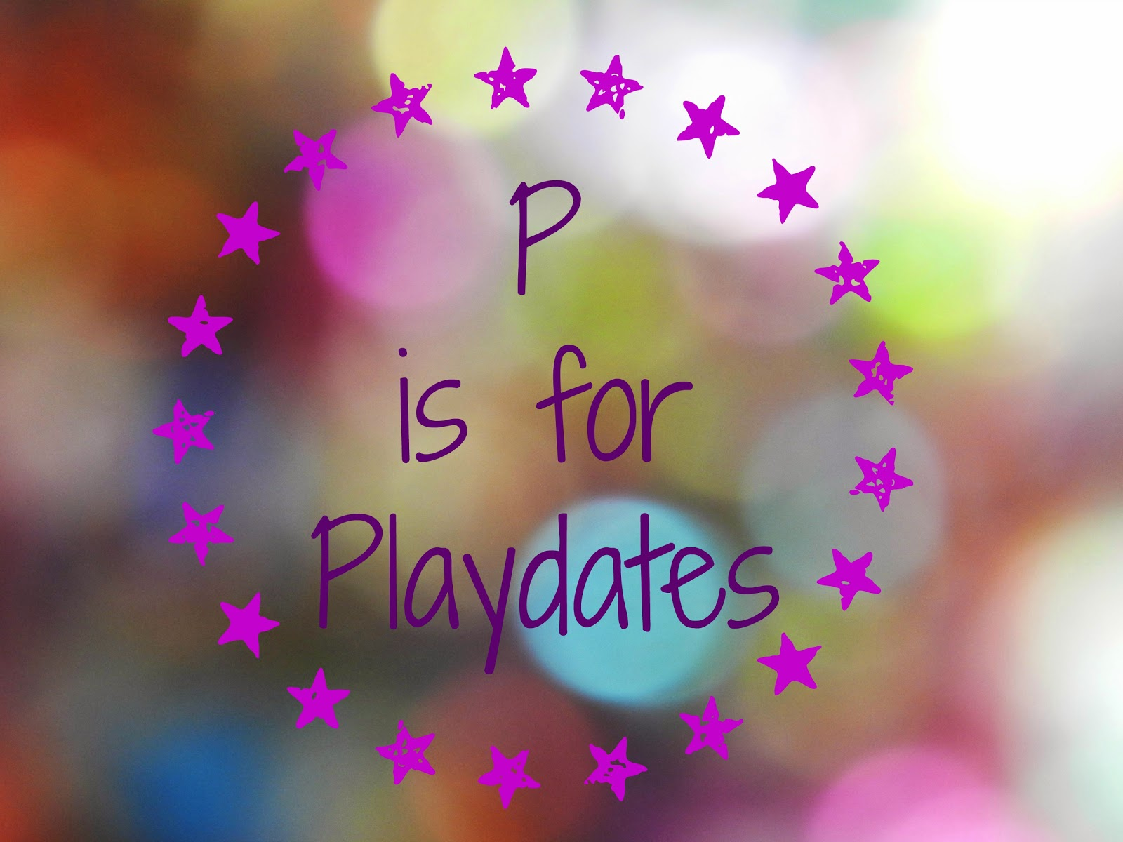P is for Playdates