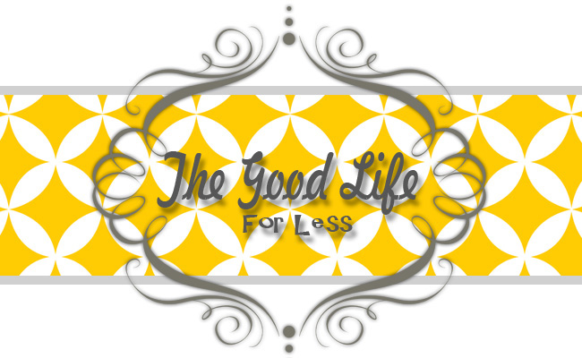 The Good Life For Less
