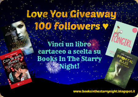http://www.booksinthestarrynight.blogspot.it/2014/09/love-you-giveaway-100-followers.htmlhttp://www.booksinthestarrynight.blogspot.it/2014/09/love-you-giveaway-100-followers.html