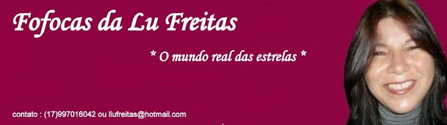Fofocas de Lu Freitas * O mundo real das estrelas *