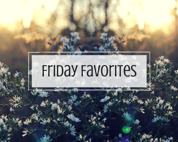 Friday Favorites for the week of March 16th