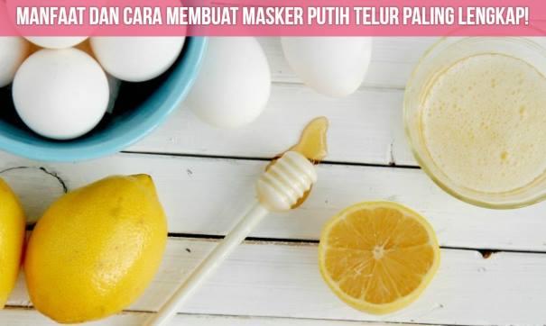 Perempuan Wajib Tau! Masker Putih Telur Sangat Baik untuk Kecantikanmu Loh! Ini Resep dan Cara Membuatnya