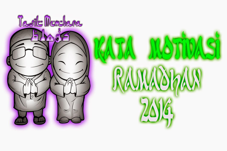Kata Kata Motivasi Penyejuk Di Bulan Suci Ramadhan 2014