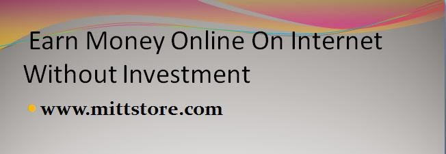 Earn Money Online On Internet Without Investment From Home