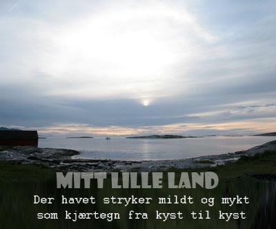 Mitt lille land Der havet stryker mildt og mykt som kjærtegn fra kyst til kyst