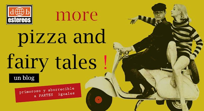 more pizza and fairy tales