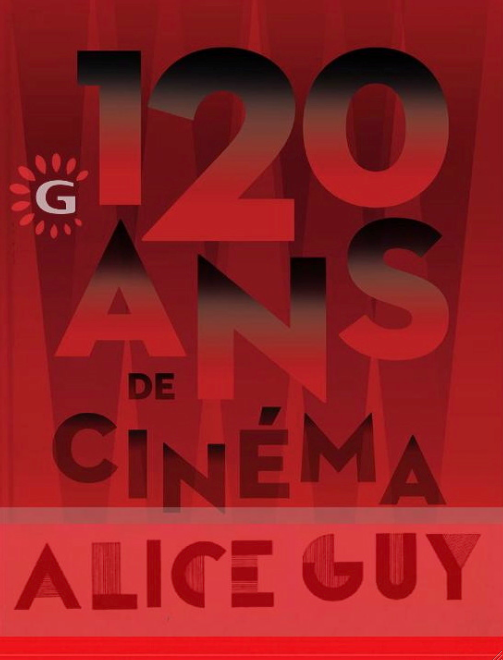 Gaumont 120 ans; Alice Guy depuis que e cinéma existe *Be Natural Movie ! exposition 104-Paris