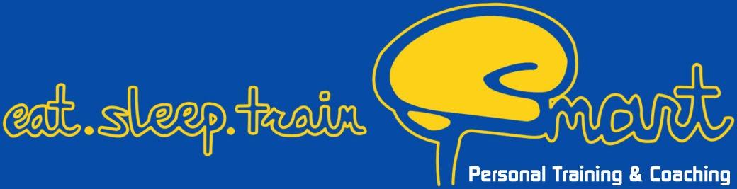 Eat Sleep Train Smart - Personal Training & Coaching Official Blog