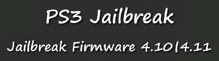 PS3 4.10 / 4.11 Jailbreak