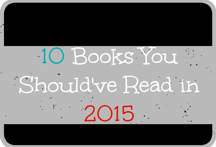 10 Books You Should\'ve Read in 2015 ~ The Fangirl Initiative