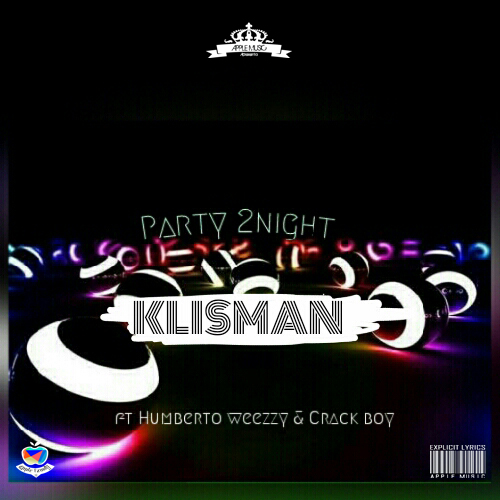 """Klisman """"Party 2Night"""" (Feat. Humberto Weezzy & Crak Boy)"""