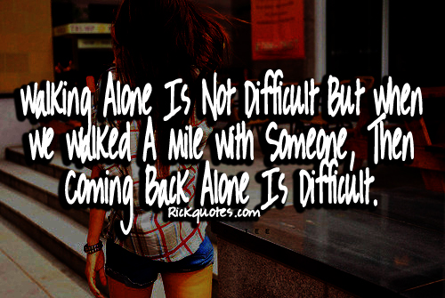 Alone Quotes | Coming Back Alone Is difficult
