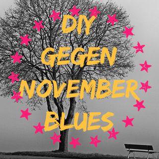 DIY gegen Novemberblues - ab 2.Nov.