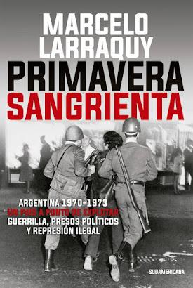 Primavera Sangrienta -LARRAQUY- En los 70, Perón promovió la violencia sin avalarla explicitamente